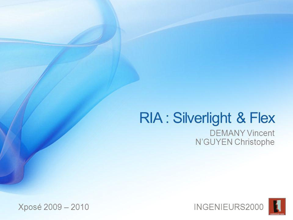 RIA : Silverlight & Flex DEMANY Vincent NGUYEN Christophe Xposé 2009 – 2010INGENIEURS2000