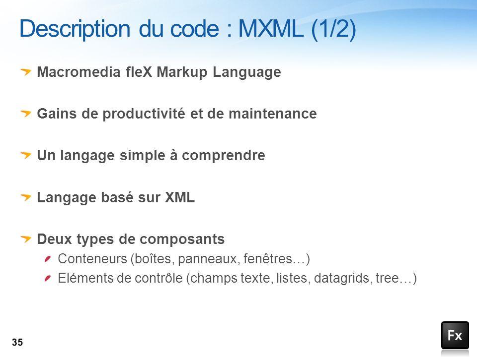 Macromedia fleX Markup Language Gains de productivité et de maintenance Un langage simple à comprendre Langage basé sur XML Deux types de composants C