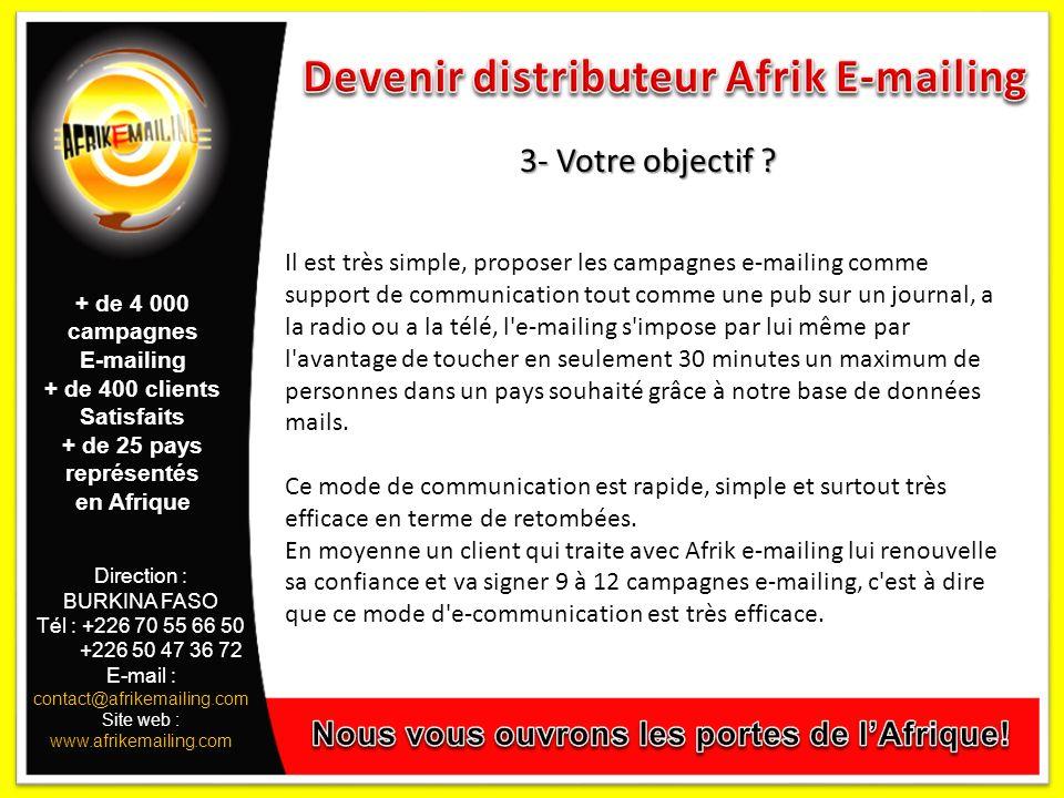 Direction : BURKINA FASO Tél : +226 70 55 66 50 +226 50 47 36 72 E-mail : contact@afrikemailing.com Site web : www.afrikemailing.com 3- Votre objectif .