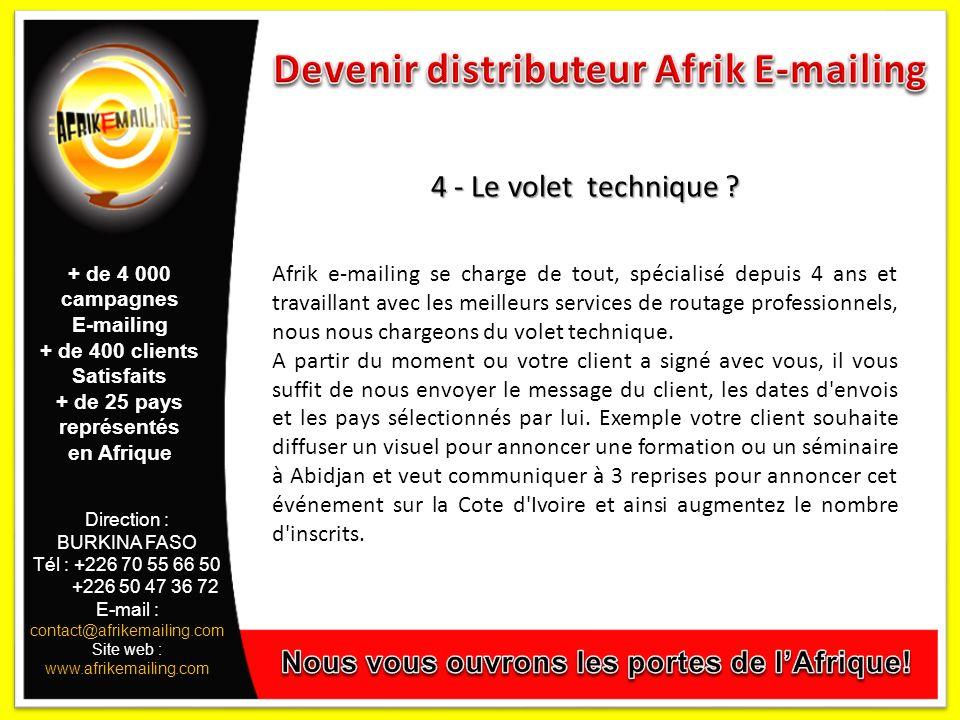 Direction : BURKINA FASO Tél : +226 70 55 66 50 +226 50 47 36 72 E-mail : contact@afrikemailing.com Site web : www.afrikemailing.com 4 - Le volet technique .