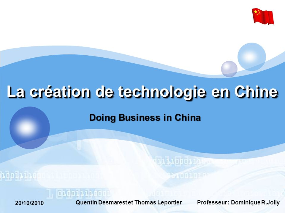 20/10/2010 Professeur : Dominique R.JollyQuentin Desmarest et Thomas Leportier La création de technologie en Chine Doing Business in China