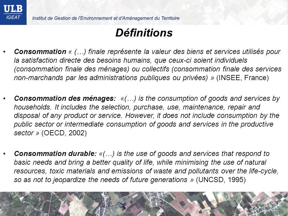 Définitions Consommation « (…) finale représente la valeur des biens et services utilisés pour la satisfaction directe des besoins humains, que ceux-c
