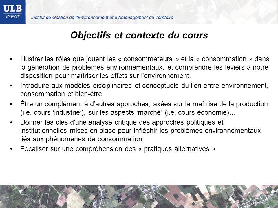 Objectifs et contexte du cours Illustrer les rôles que jouent les « consommateurs » et la « consommation » dans la génération de problèmes environneme