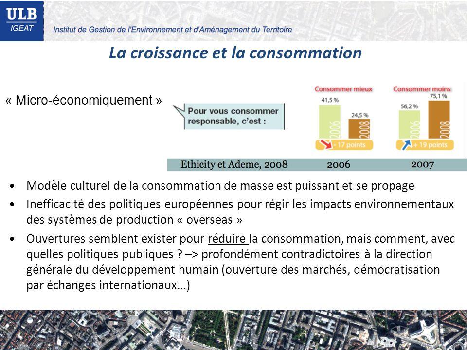 La croissance et la consommation « Micro-économiquement » Modèle culturel de la consommation de masse est puissant et se propage Inefficacité des poli