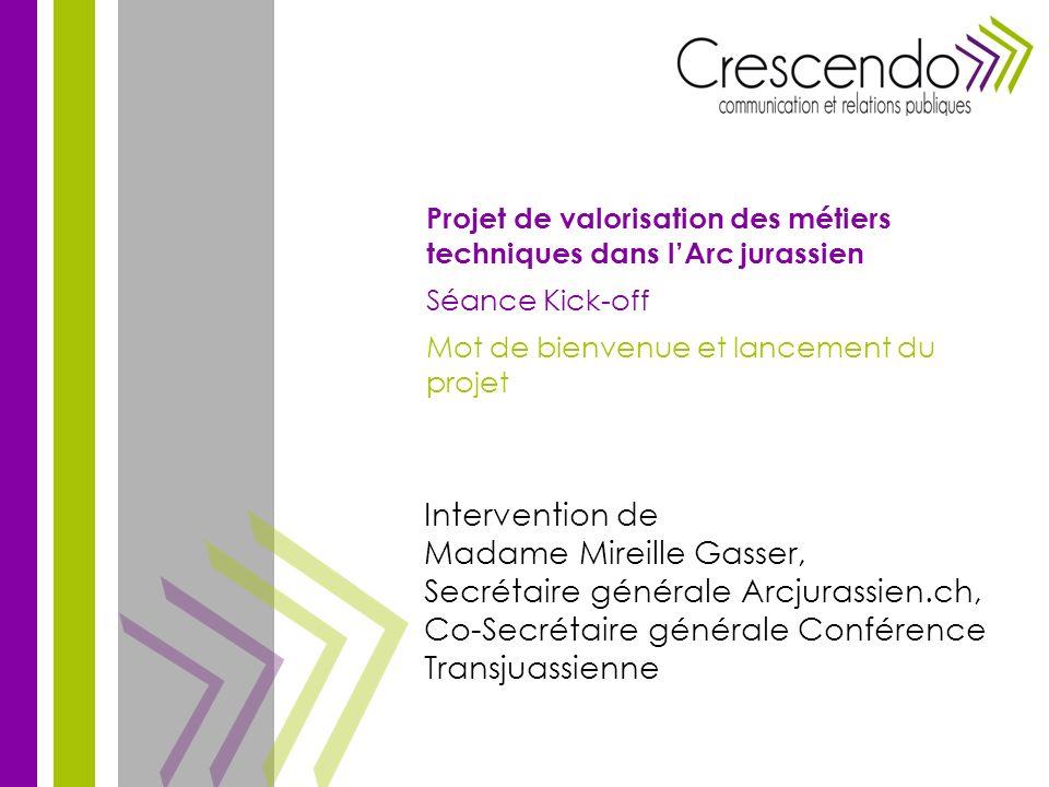 Projet de valorisation des métiers techniques dans lArc jurassien Séance Kick-off Neuchâtel, le 14 mars 2012
