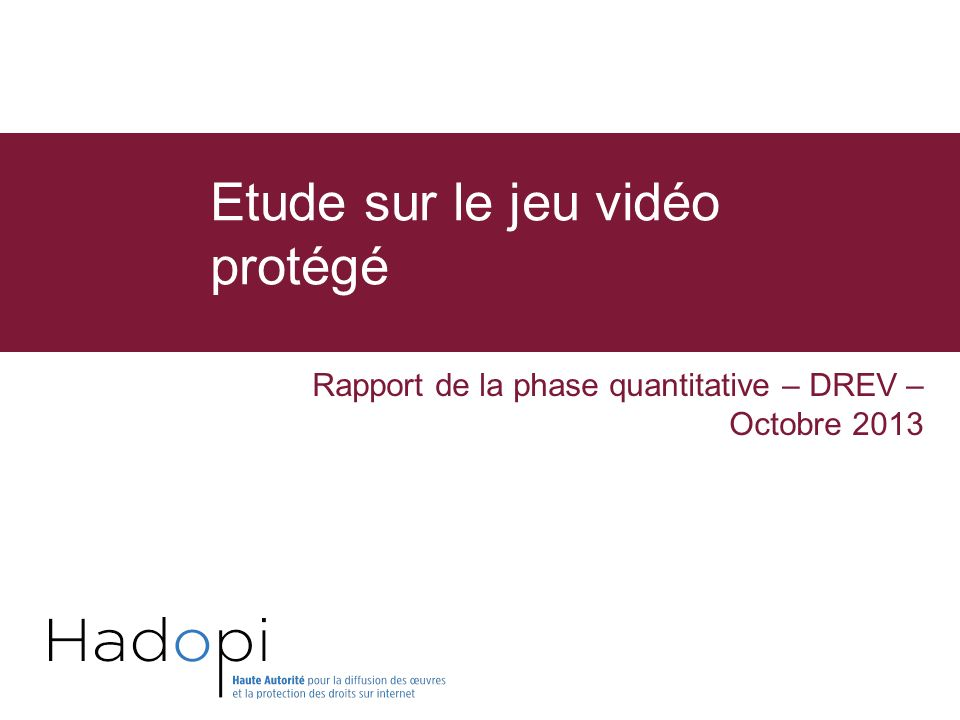 Rapport de la phase quantitative – DREV – Octobre 2013 Etude sur le jeu vidéo protégé