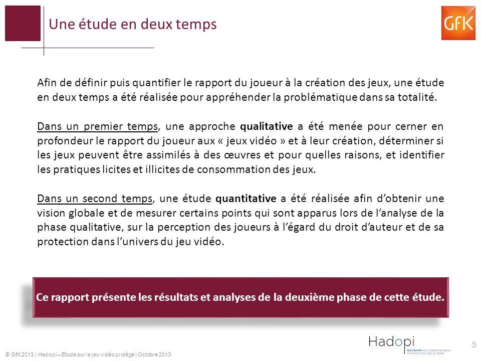 © GfK 2013 | Hadopi – Etude sur le jeu vidéo protégé | Octobre 2013 5 Afin de définir puis quantifier le rapport du joueur à la création des jeux, une