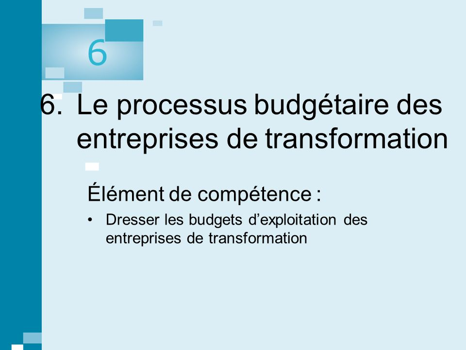 1 © gaëtan morin éditeur ltée, Prévisions, contrôle budgétaire et mesure de la performance. 6. Le processus budgétaire des entreprises de transformati