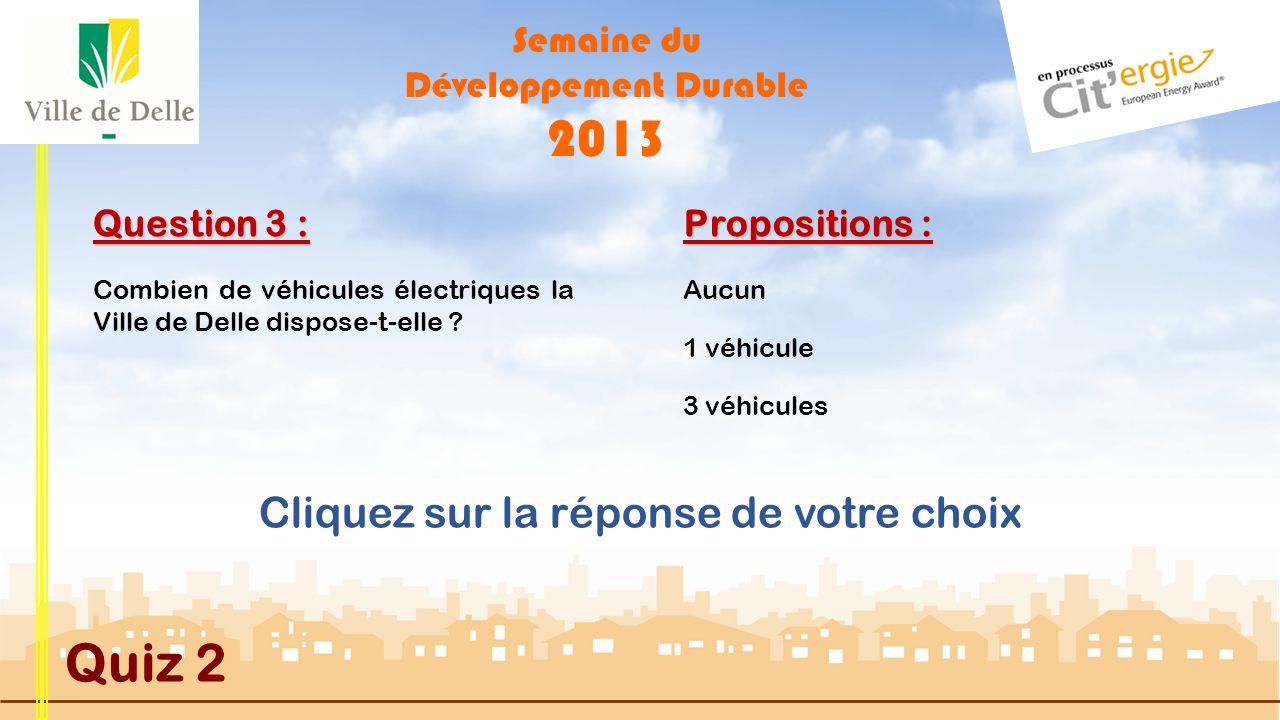 Semaine du Développement Durable 2013 Quiz 2 Question 2 : Propositions : Suivante Quel est le taux d émission de CO2 d une voiture neuve .