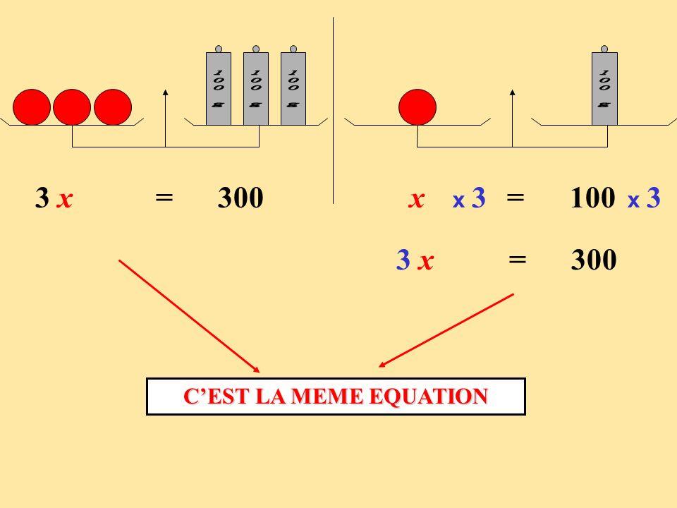 3 x = 300 x = 100 x 3 3 x = 300 CEST LA MEME EQUATION