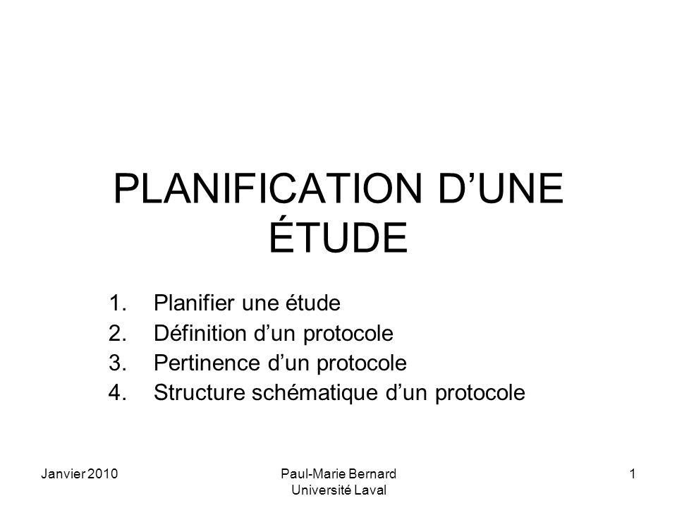 Janvier 2010Paul-Marie Bernard Université Laval 1 PLANIFICATION DUNE ÉTUDE 1.Planifier une étude 2.Définition dun protocole 3.Pertinence dun protocole