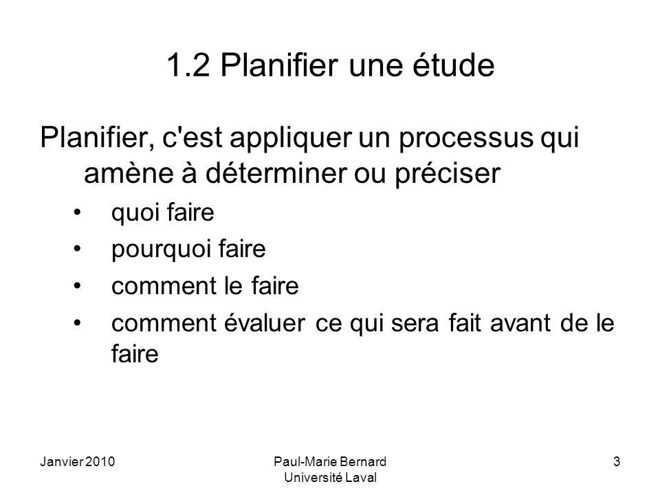 Janvier 2010Paul-Marie Bernard Université Laval 3 1.2 Planifier une étude Planifier, c'est appliquer un processus qui amène à déterminer ou préciser q
