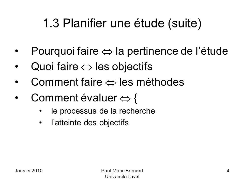 Janvier 2010Paul-Marie Bernard Université Laval 4 1.3 Planifier une étude (suite) Pourquoi faire la pertinence de létude Quoi faire les objectifs Comm