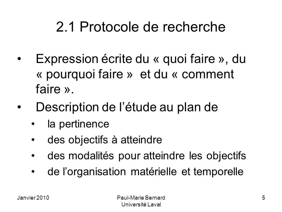 Janvier 2010Paul-Marie Bernard Université Laval 5 2.1 Protocole de recherche Expression écrite du « quoi faire », du « pourquoi faire » et du « commen