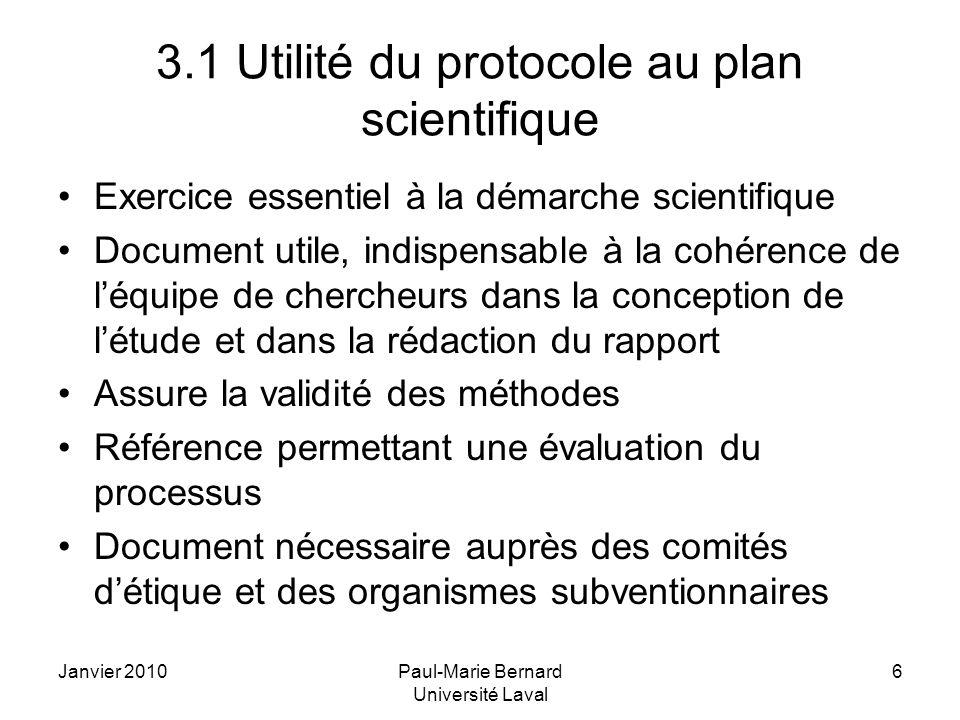 Janvier 2010Paul-Marie Bernard Université Laval 6 3.1 Utilité du protocole au plan scientifique Exercice essentiel à la démarche scientifique Document