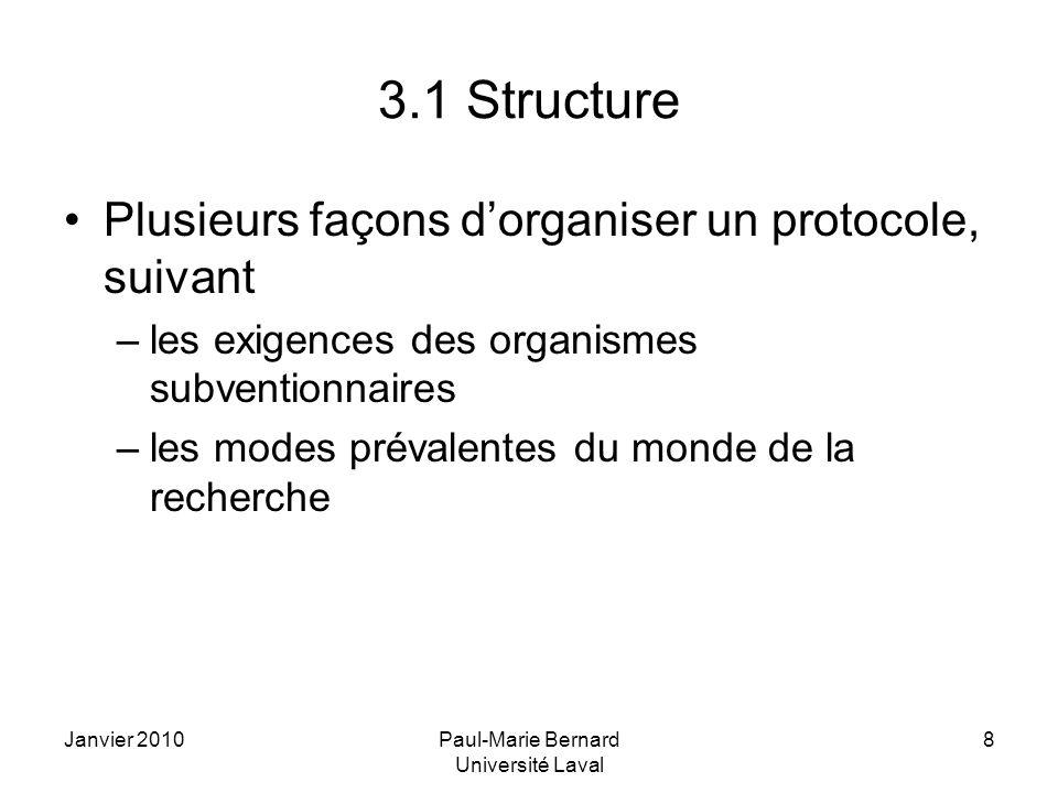 Janvier 2010Paul-Marie Bernard Université Laval 8 3.1 Structure Plusieurs façons dorganiser un protocole, suivant –les exigences des organismes subven