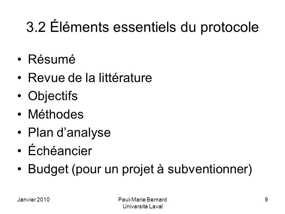 Janvier 2010Paul-Marie Bernard Université Laval 9 3.2 Éléments essentiels du protocole Résumé Revue de la littérature Objectifs Méthodes Plan danalyse