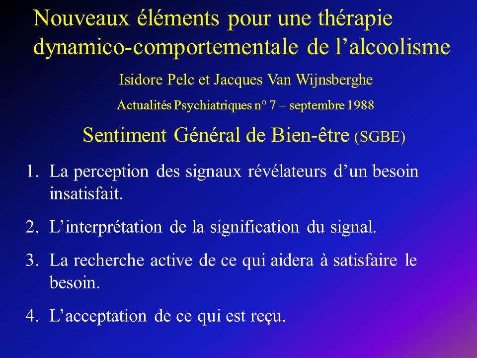 Nouveaux éléments pour une thérapie dynamico-comportementale de lalcoolisme Isidore Pelc et Jacques Van Wijnsberghe Actualités Psychiatriques n° 7 – s