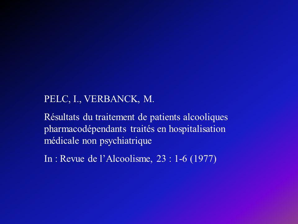 PELC, I., VERBANCK, M. Résultats du traitement de patients alcooliques pharmacodépendants traités en hospitalisation médicale non psychiatrique In : R