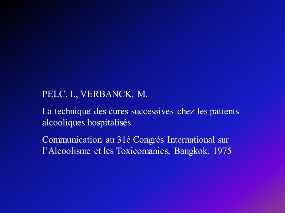 PELC, I., VERBANCK, M. La technique des cures successives chez les patients alcooliques hospitalisés Communication au 31è Congrès International sur lA