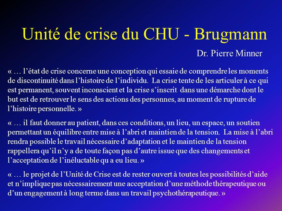 Dr. Pierre Minner Unité de crise du CHU - Brugmann « … létat de crise concerne une conception qui essaie de comprendre les moments de discontinuité da