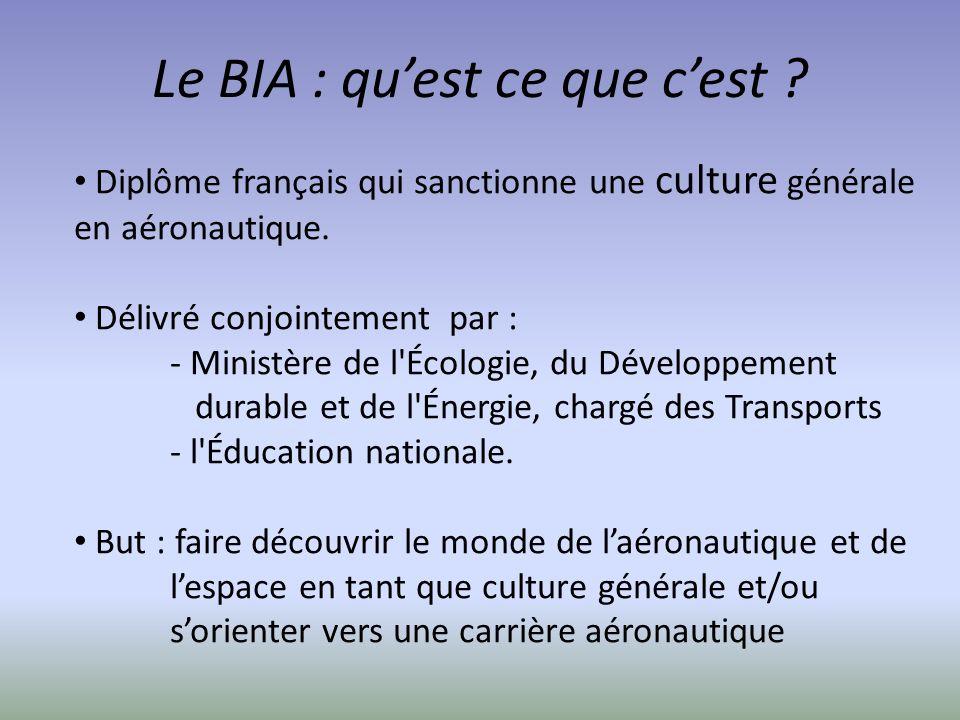 Le BIA : quest ce que cest ? Diplôme français qui sanctionne une culture générale en aéronautique. Délivré conjointement par : - Ministère de l'Écolog