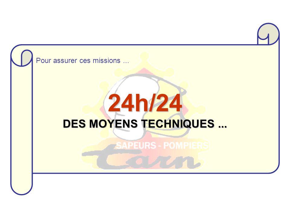 24h/24 DES MOYENS TECHNIQUES... Pour assurer ces missions...