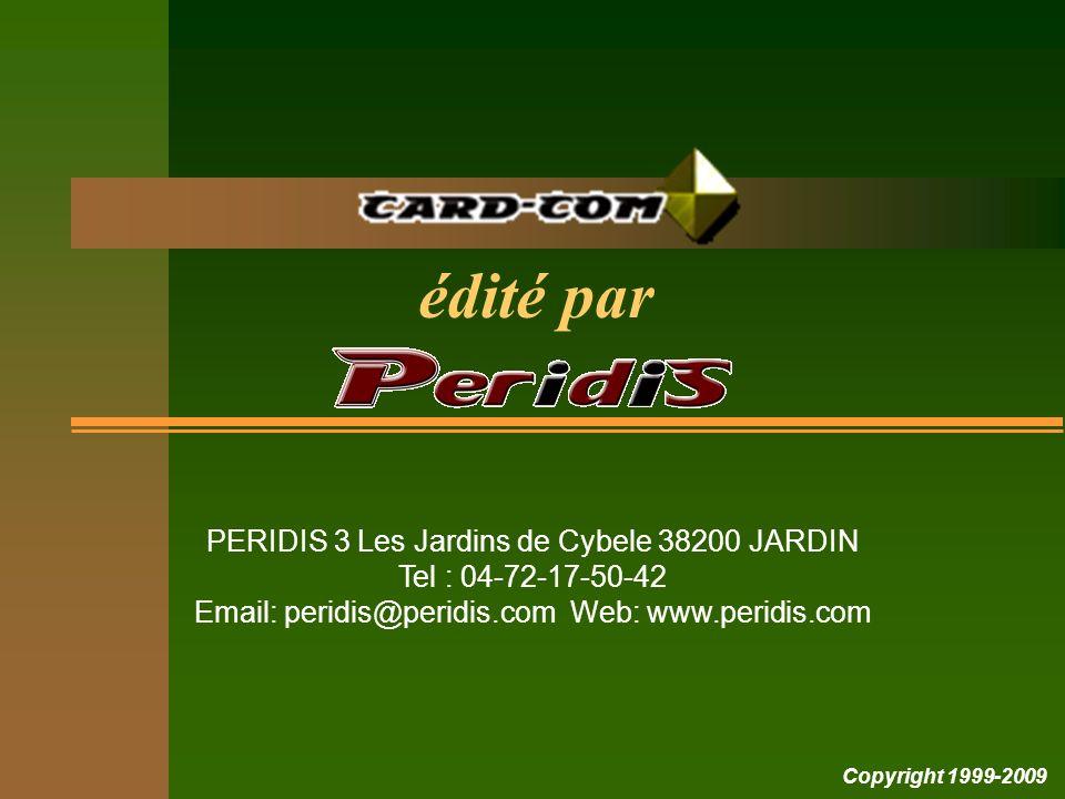 Copyright 1999-2009 édité par PERIDIS 3 Les Jardins de Cybele 38200 JARDIN Tel : 04-72-17-50-42 Email: peridis@peridis.com Web: www.peridis.com