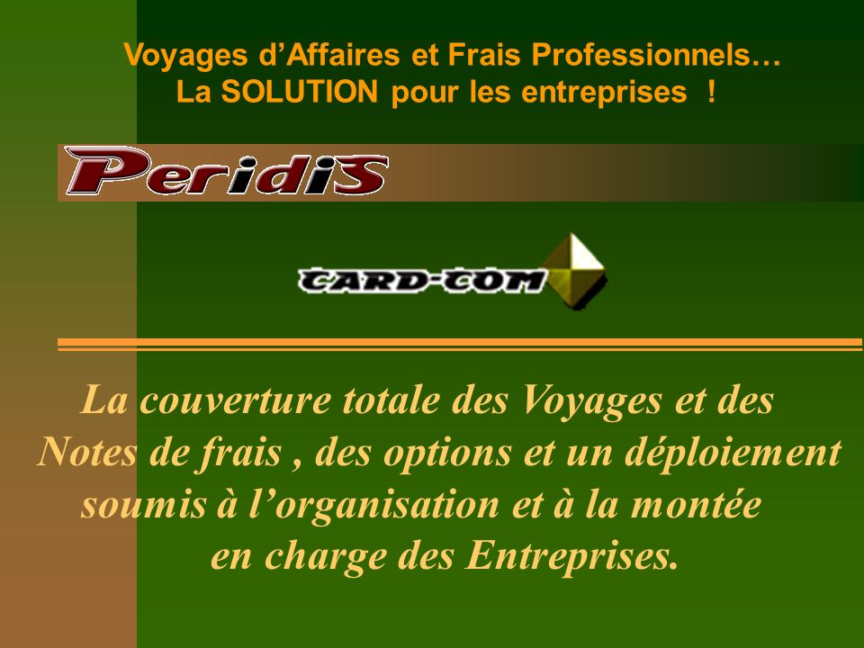 La couverture totale des Voyages et des Notes de frais, des options et un déploiement soumis à lorganisation et à la montée en charge des Entreprises.