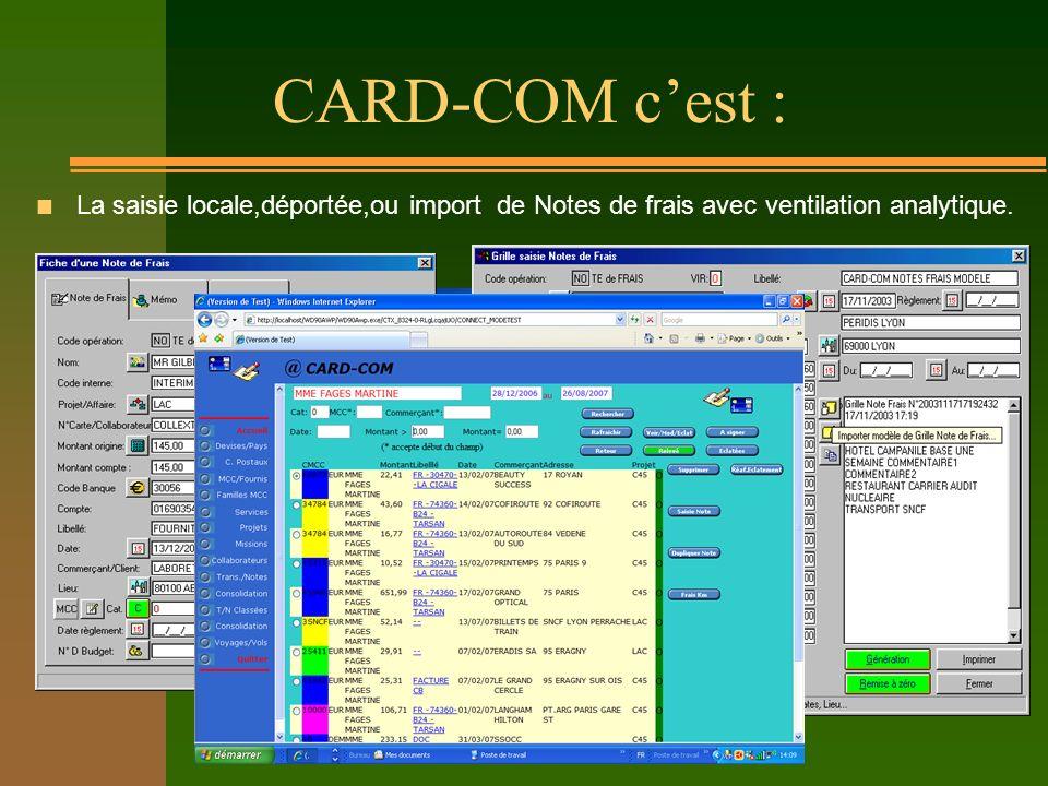 CARD-COM cest : n La saisie locale,déportée,ou import de Notes de frais avec ventilation analytique.
