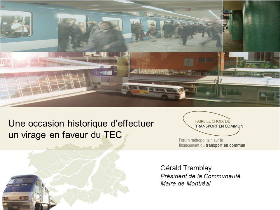 Une occasion historique deffectuer un virage en faveur du TEC Gérald Tremblay Président de la Communauté Maire de Montréal