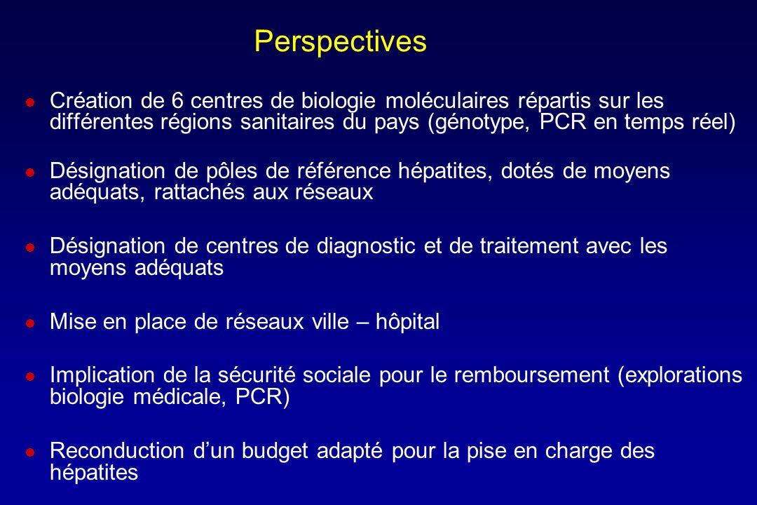 Perspectives Création de 6 centres de biologie moléculaires répartis sur les différentes régions sanitaires du pays (génotype, PCR en temps réel) Dési