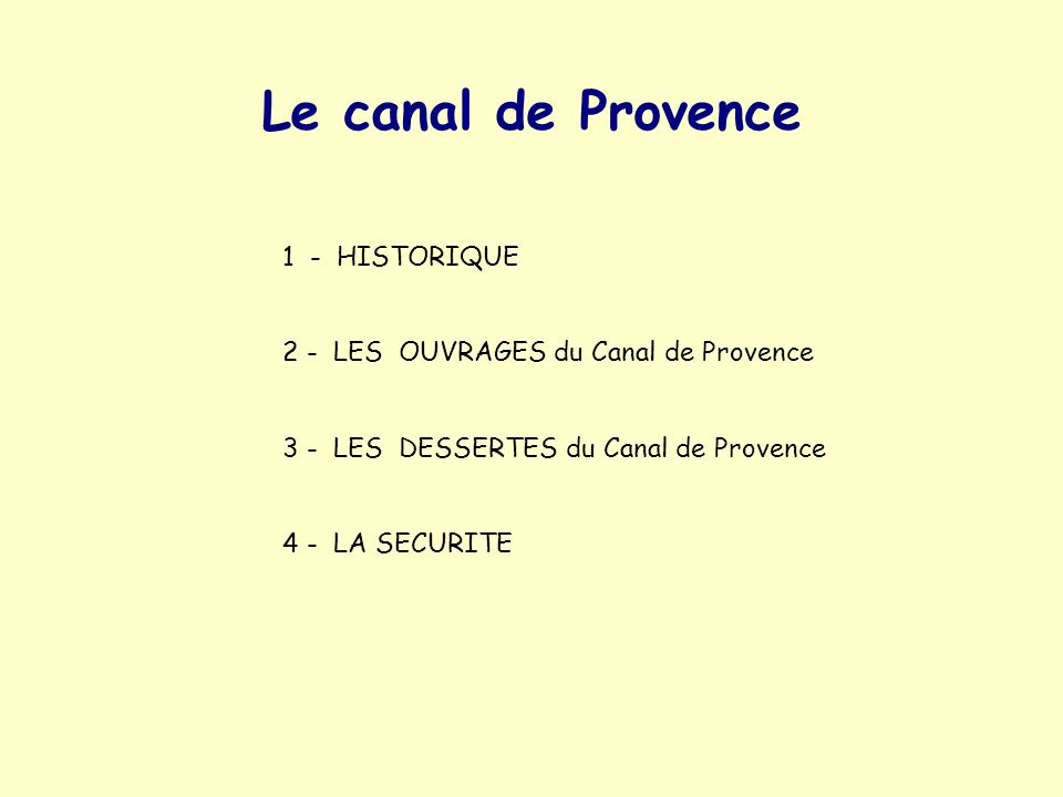 Le canal de Provence 1 - HISTORIQUE 2 - LES OUVRAGES du Canal de Provence 3 - LES DESSERTES du Canal de Provence 4 - LA SECURITE