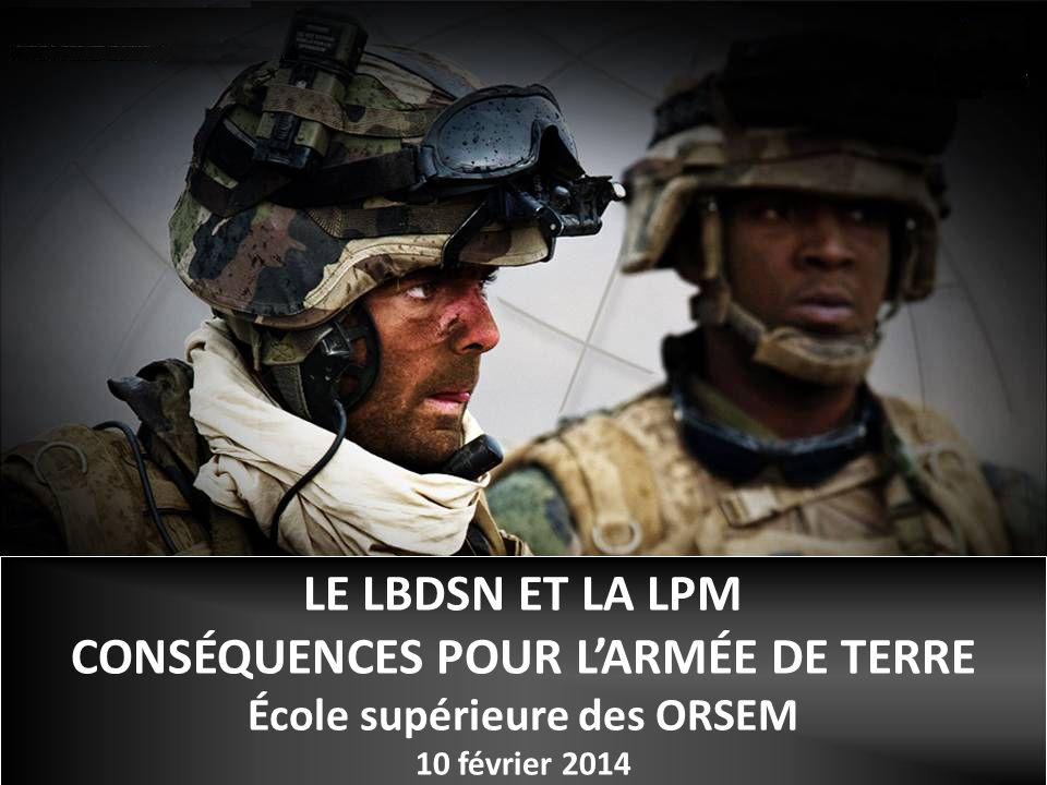 31/01/2013 LE LBDSN ET LA LPM CONSÉQUENCES POUR LARMÉE DE TERRE École supérieure des ORSEM 10 février 2014