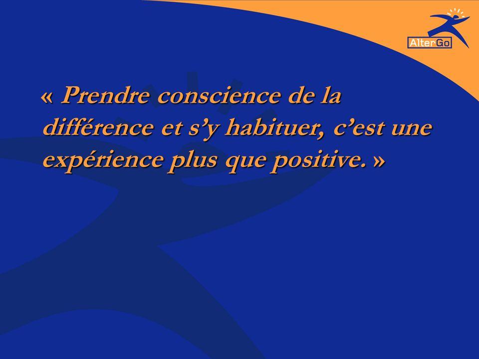 « Prendre conscience de la différence et sy habituer, cest une expérience plus que positive. »