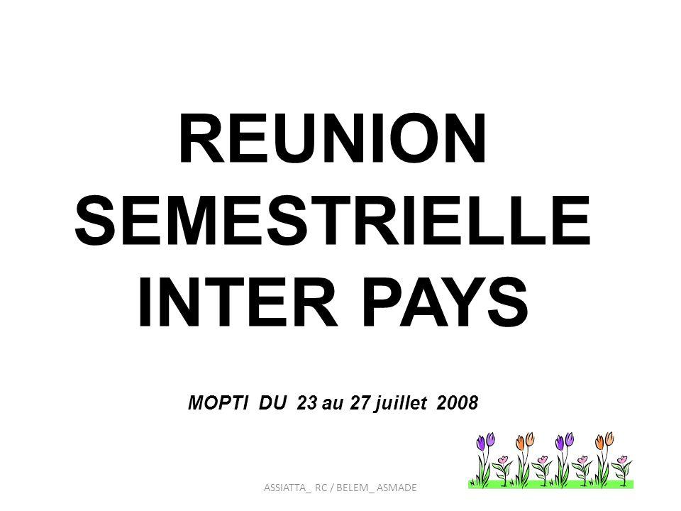 REUNION SEMESTRIELLE INTER PAYS MOPTI DU 23 au 27 juillet 2008 ASSIATTA_ RC / BELEM_ ASMADE