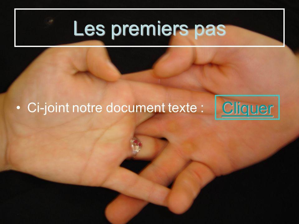 Ci-joint notre document texte : Les premiers pas Cliquer