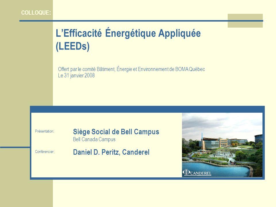 Présentation : Siège Social de Bell Campus Bell Canada Campus Conférencier: Daniel D. Peritz, Canderel LEfficacité Énergétique Appliquée (LEEDs) Offer