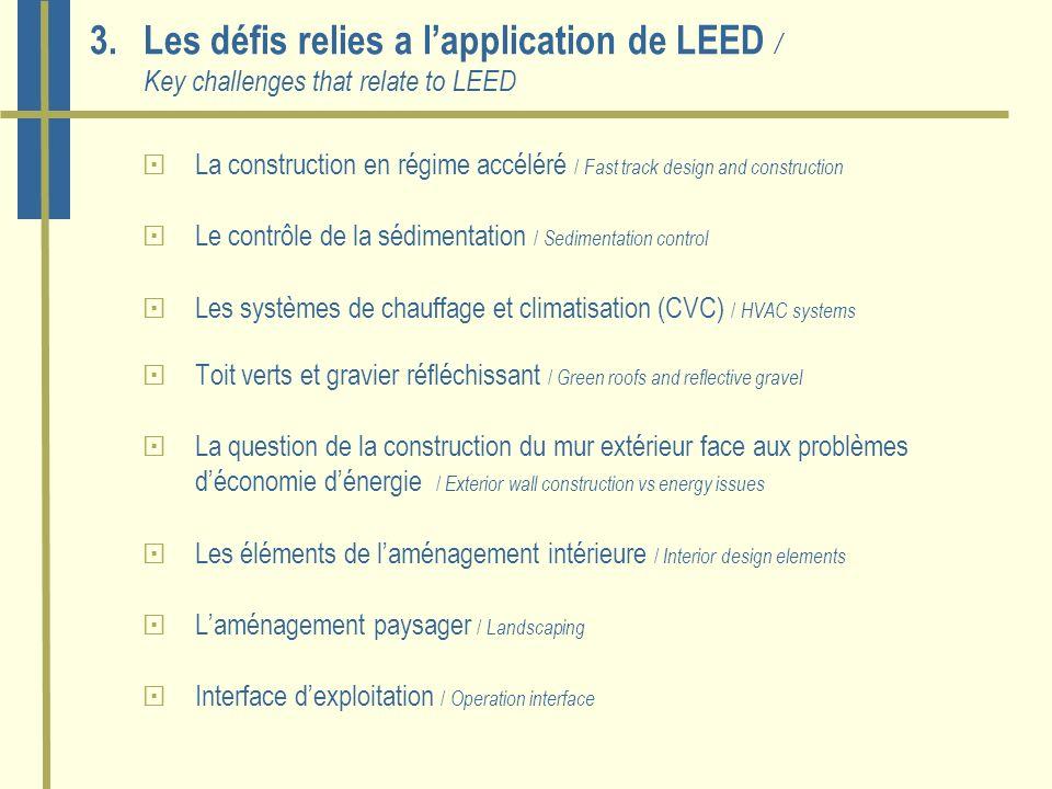 3.Les défis relies a lapplication de LEED / Key challenges that relate to LEED La construction en régime accéléré / Fast track design and construction