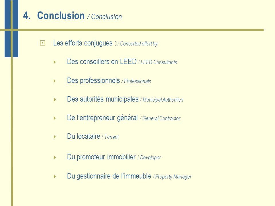 4.Conclusion / Conclusion Les efforts conjugues : / Concerted effort by: Des conseillers en LEED / LEED Consultants Des professionnels / Professionals