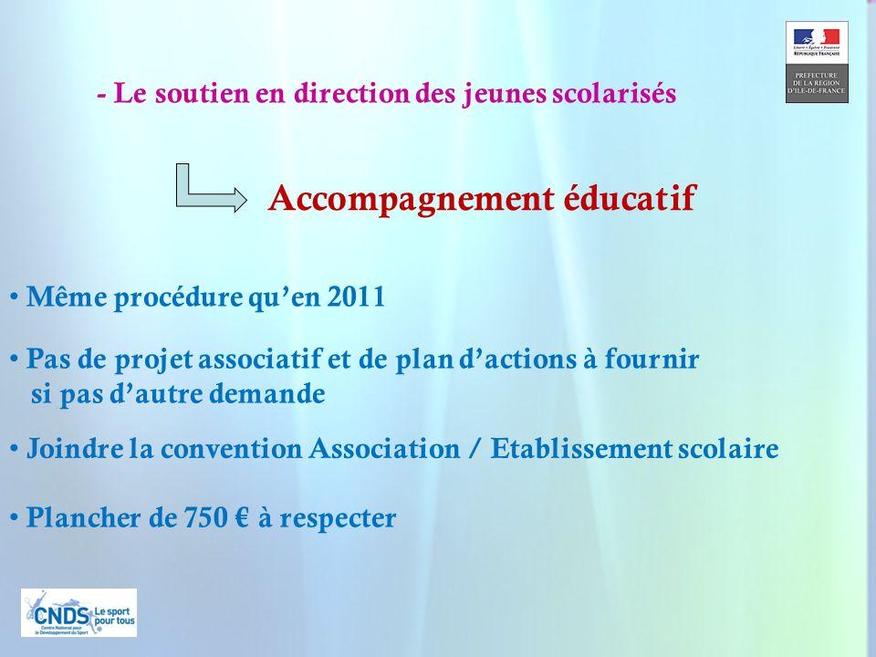 24 - Le soutien en direction des jeunes scolarisés Accompagnement éducatif Même procédure quen 2011 Pas de projet associatif et de plan dactions à fou