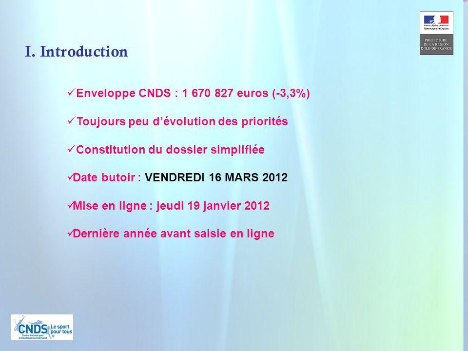 4 I. Introduction Enveloppe CNDS : 1 670 827 euros (-3,3%) Toujours peu dévolution des priorités Constitution du dossier simplifiée Date butoir : VEND