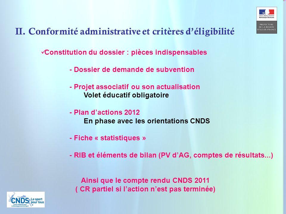 5 II. Conformité administrative et critères déligibilité Constitution du dossier : pièces indispensables - Dossier de demande de subvention - Projet a