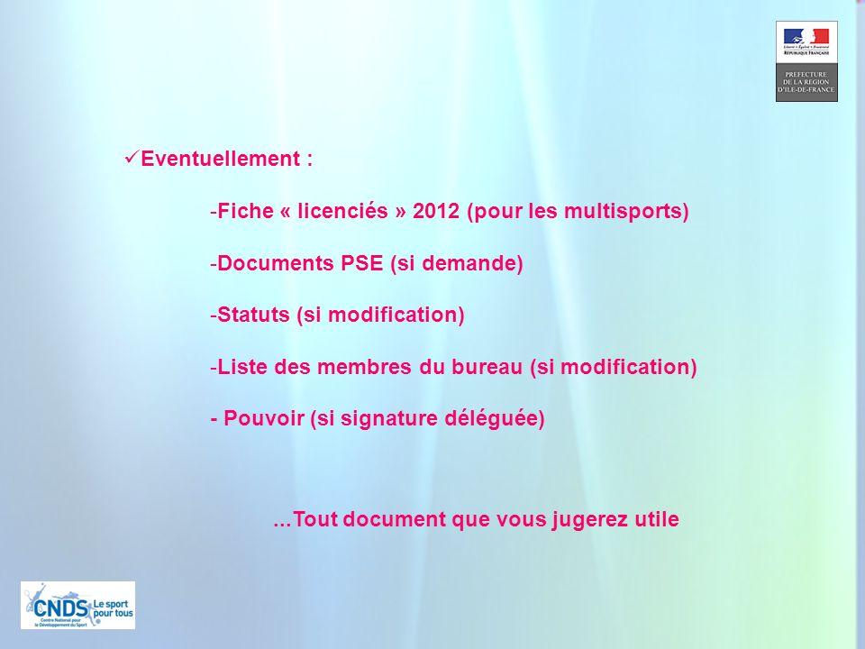 6...Tout document que vous jugerez utile Eventuellement : -Fiche « licenciés » 2012 (pour les multisports) -Documents PSE (si demande) -Statuts (si modification) -Liste des membres du bureau (si modification) - Pouvoir (si signature déléguée)