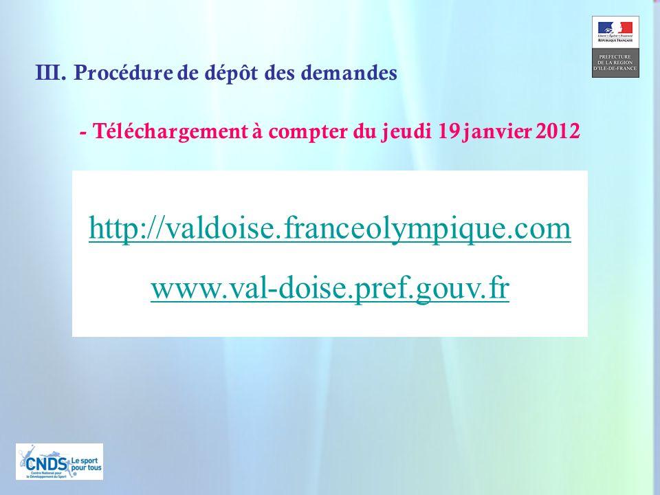 8 III. Procédure de dépôt des demandes - Téléchargement à compter du jeudi 19 janvier 2012 http://valdoise.franceolympique.com www.val-doise.pref.gouv