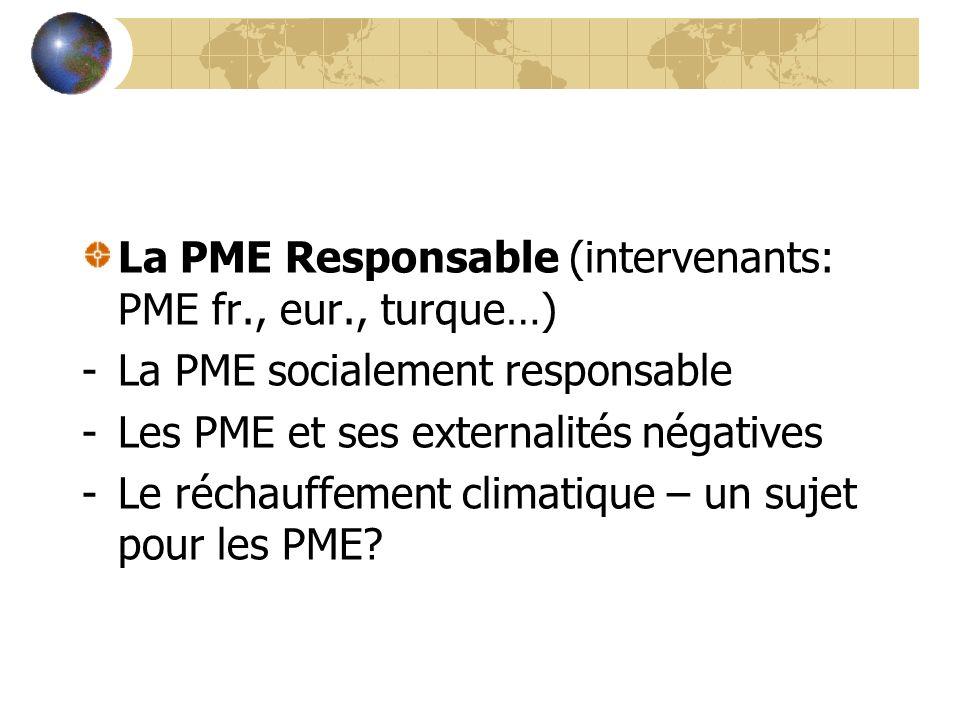 La PME Responsable (intervenants: PME fr., eur., turque…) -La PME socialement responsable -Les PME et ses externalités négatives -Le réchauffement climatique – un sujet pour les PME