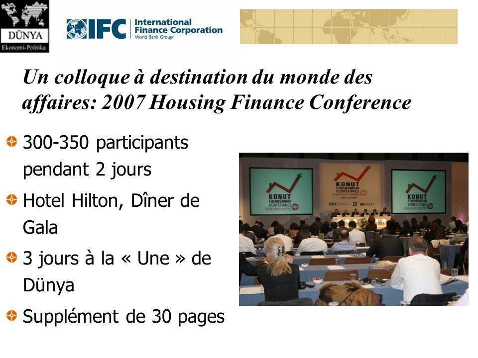 Un colloque à destination du monde des affaires: 2007 Housing Finance Conference 300-350 participants pendant 2 jours Hotel Hilton, Dîner de Gala 3 jours à la « Une » de Dünya Supplément de 30 pages