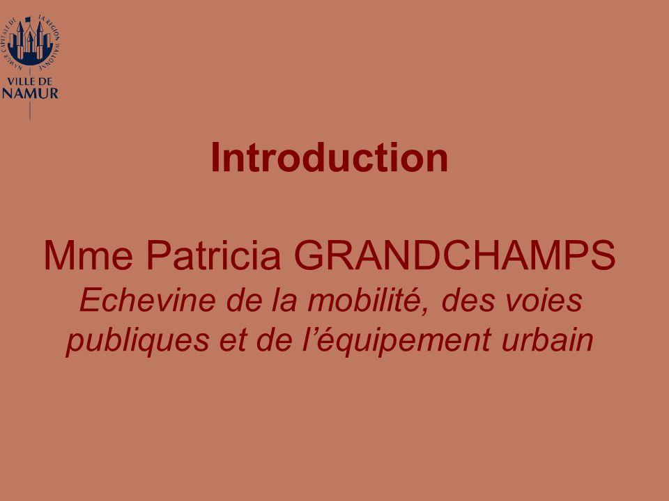 Introduction Mme Patricia GRANDCHAMPS Echevine de la mobilité, des voies publiques et de léquipement urbain