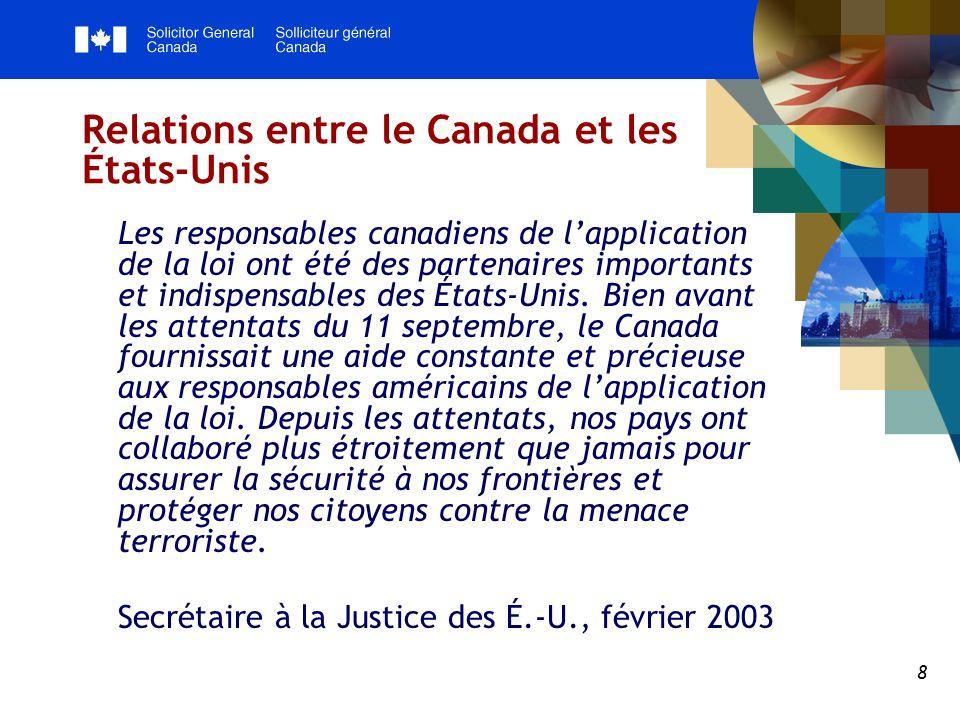 8 Relations entre le Canada et les États-Unis Les responsables canadiens de lapplication de la loi ont été des partenaires importants et indispensables des États-Unis.