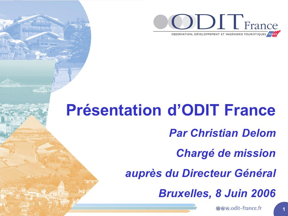 1 Présentation dODIT France Par Christian Delom Chargé de mission auprès du Directeur Général Bruxelles, 8 Juin 2006